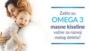 Zašto su omega 3 masne kiseline važne za razvoj malog deteta?